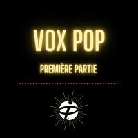 Vox pop (première partie)
